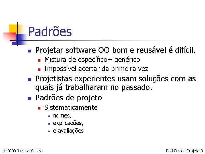 Padrões n Projetar software OO bom e reusável é difícil. n n Mistura de