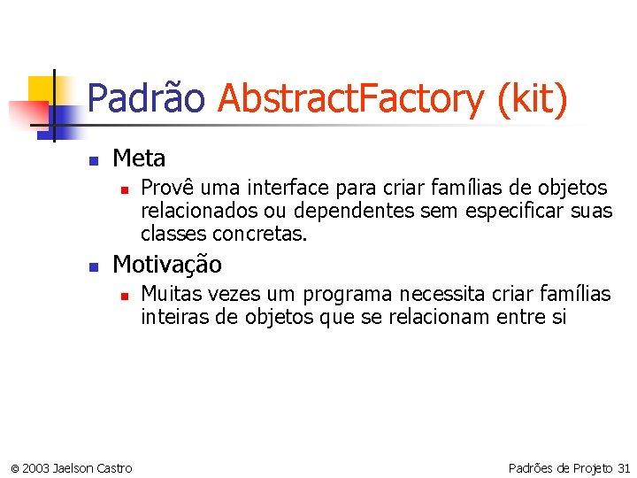 Padrão Abstract. Factory (kit) n Meta n n Provê uma interface para criar famílias