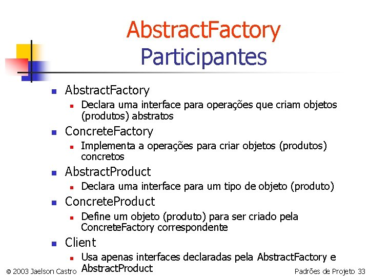 Abstract. Factory Participantes n Abstract. Factory n n Concrete. Factory n n Declara uma