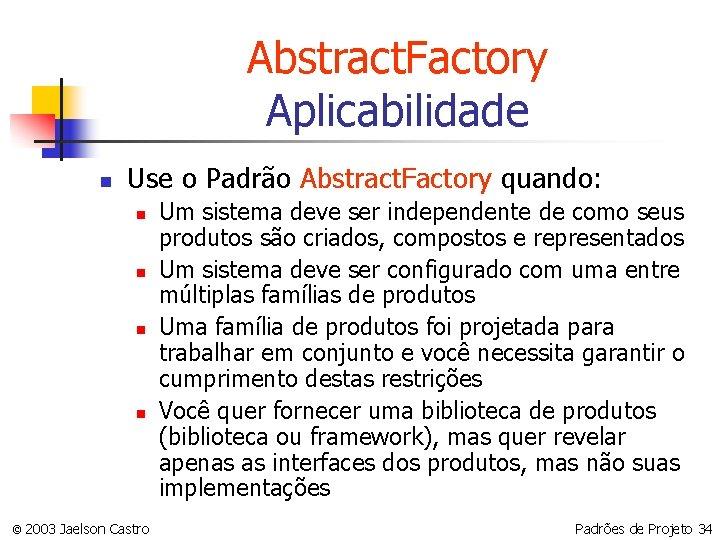 Abstract. Factory Aplicabilidade n Use o Padrão Abstract. Factory quando: n n © 2003