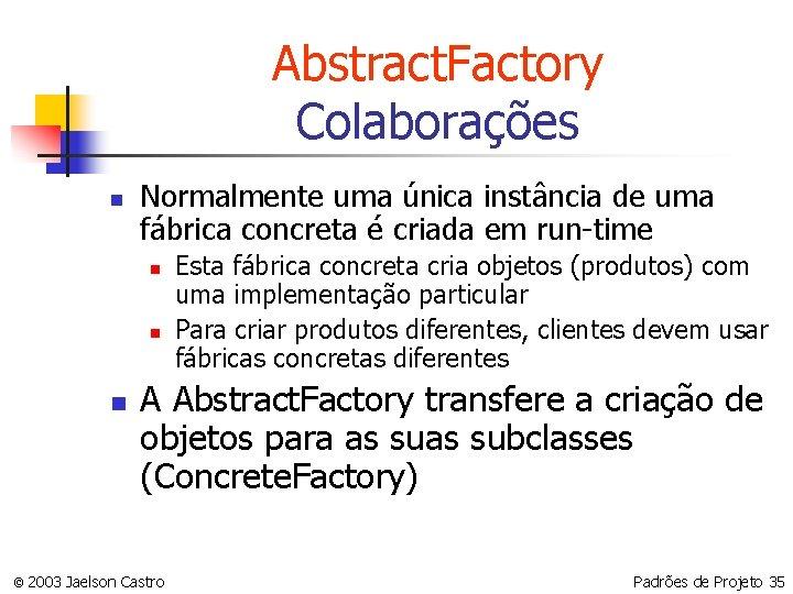 Abstract. Factory Colaborações n Normalmente uma única instância de uma fábrica concreta é criada