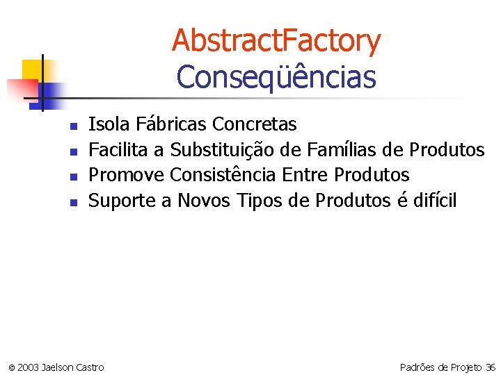 Abstract. Factory Conseqüências n n Isola Fábricas Concretas Facilita a Substituição de Famílias de