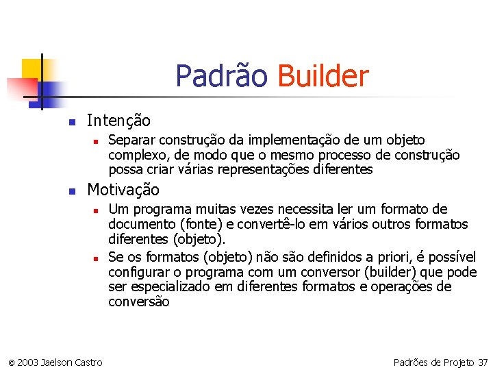 Padrão Builder n Intenção n n Separar construção da implementação de um objeto complexo,