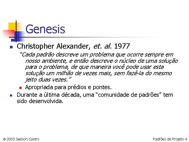 """Genesis n Christopher Alexander, et. al. 1977 """"Cada padrão descreve um problema que ocorre"""
