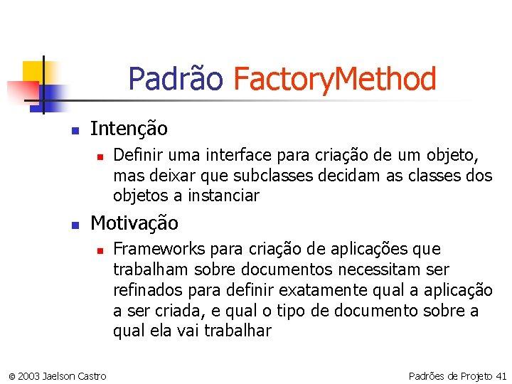 Padrão Factory. Method n Intenção n n Definir uma interface para criação de um