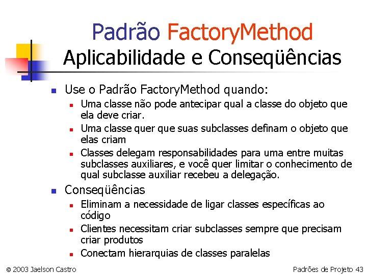 Padrão Factory. Method Aplicabilidade e Conseqüências n Use o Padrão Factory. Method quando: n