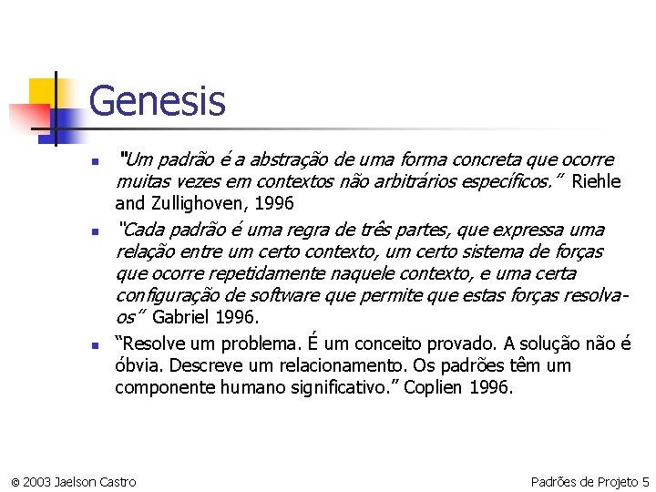 """Genesis n """"Um padrão é a abstração de uma forma concreta que ocorre muitas"""