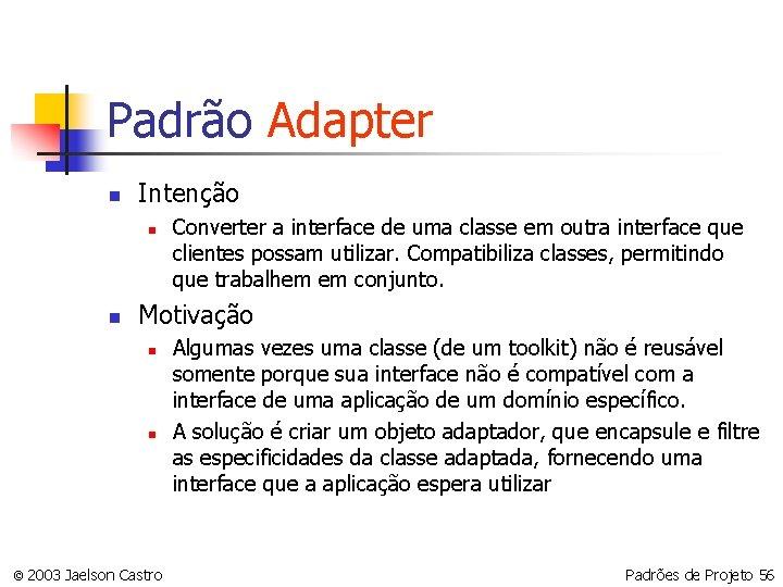 Padrão Adapter n Intenção n n Converter a interface de uma classe em outra