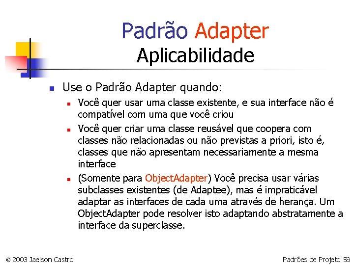 Padrão Adapter Aplicabilidade n Use o Padrão Adapter quando: n n n © 2003