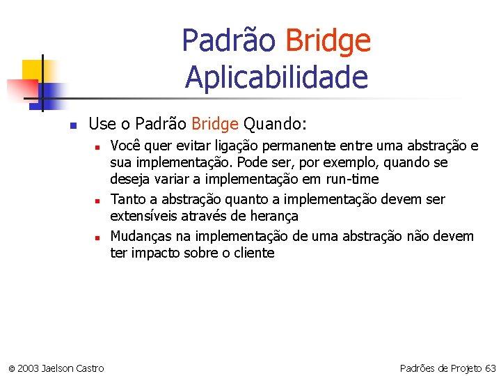 Padrão Bridge Aplicabilidade n Use o Padrão Bridge Quando: n n n © 2003