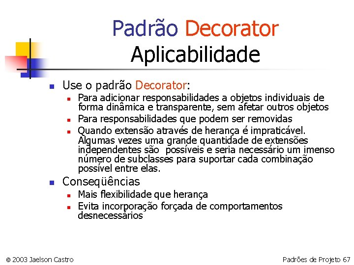 Padrão Decorator Aplicabilidade n Use o padrão Decorator: n n Para adicionar responsabilidades a