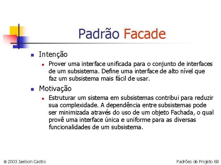 Padrão Facade n Intenção n n Prover uma interface unificada para o conjunto de