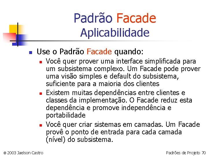 Padrão Facade Aplicabilidade n Use o Padrão Facade quando: n n n © 2003