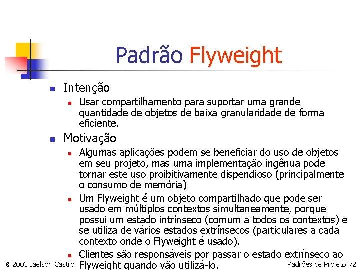 Padrão Flyweight n Intenção n n Usar compartilhamento para suportar uma grande quantidade de
