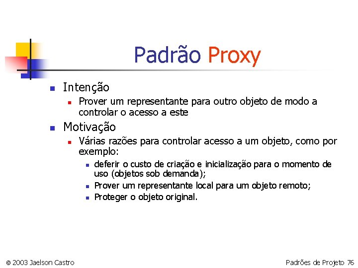 Padrão Proxy n Intenção n n Prover um representante para outro objeto de modo