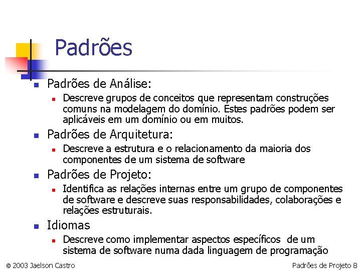 Padrões n Padrões de Análise: n n Padrões de Arquitetura: n n Descreve a