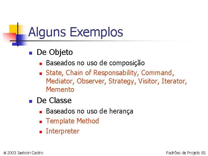 Alguns Exemplos n De Objeto n n n Baseados no uso de composição State,