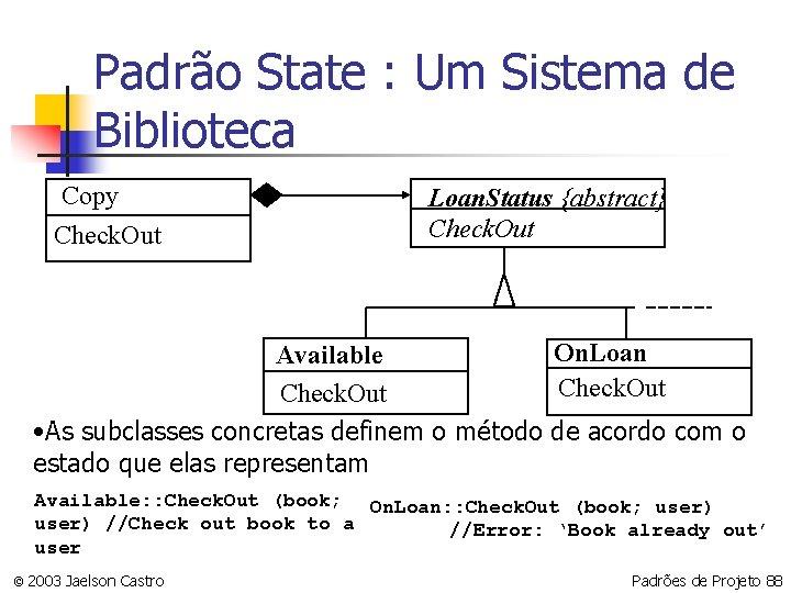 Padrão State : Um Sistema de Biblioteca Copy Check. Out Loan. Status {abstract} Check.
