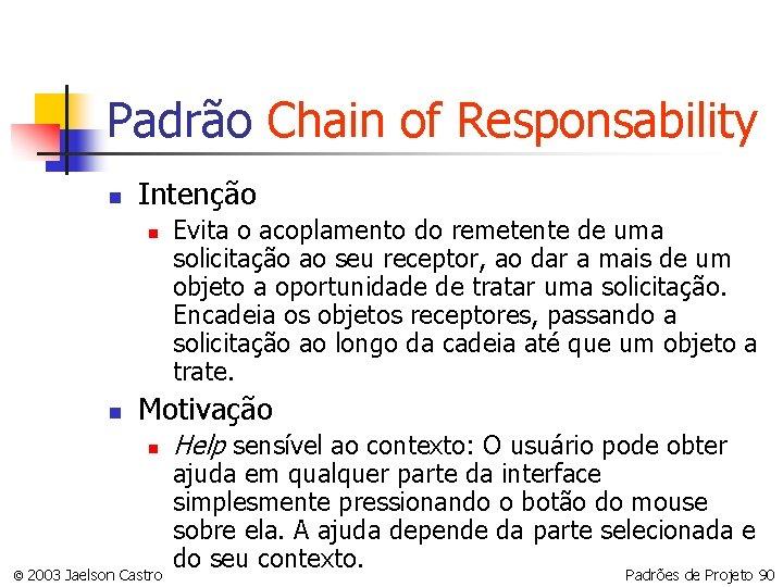 Padrão Chain of Responsability n Intenção n n Evita o acoplamento do remetente de