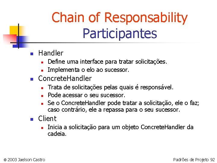 Chain of Responsability Participantes n Handler n n n Concrete. Handler n n Define