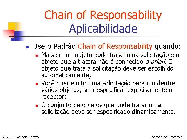 Chain of Responsability Aplicabilidade n Use o Padrão Chain of Responsability quando: n n