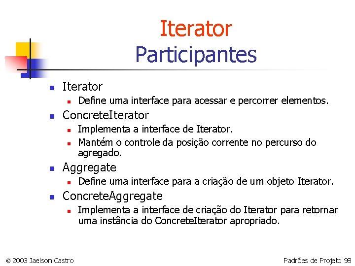 Iterator Participantes n Iterator n n Concrete. Iterator n n n Implementa a interface