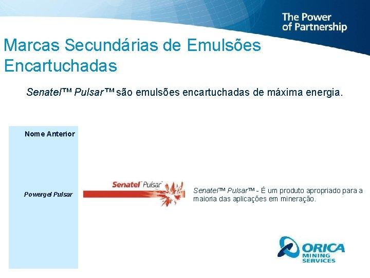 Marcas Secundárias de Emulsões Encartuchadas Senatel™ Pulsar™ são emulsões encartuchadas de máxima energia. Nome