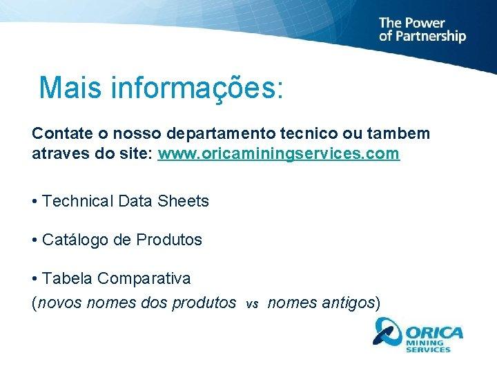 Mais informações: Contate o nosso departamento tecnico ou tambem atraves do site: www. oricaminingservices.