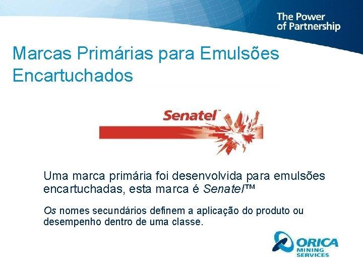 Marcas Primárias para Emulsões Encartuchados Uma marca primária foi desenvolvida para emulsões encartuchadas, esta
