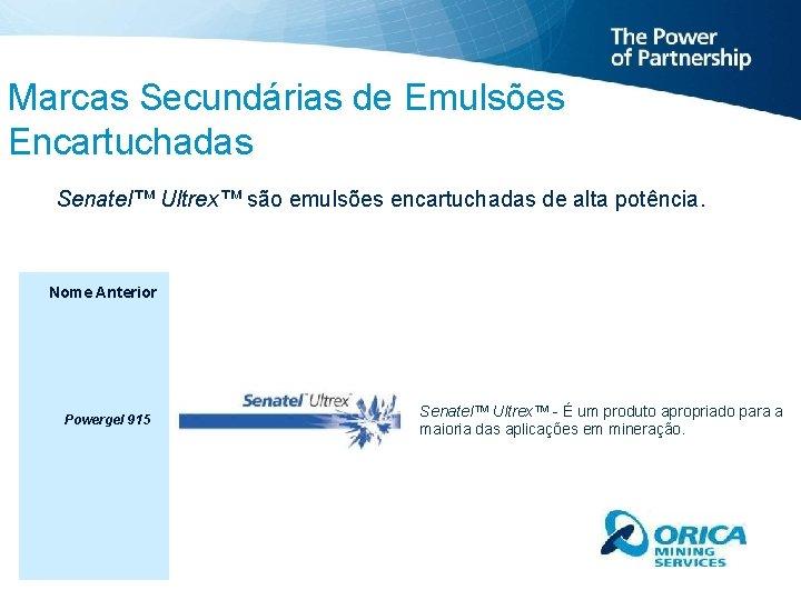Marcas Secundárias de Emulsões Encartuchadas Senatel™ Ultrex™ são emulsões encartuchadas de alta potência. Nome