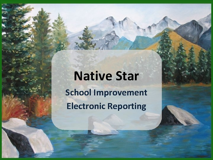 Native Star School Improvement Electronic Reporting