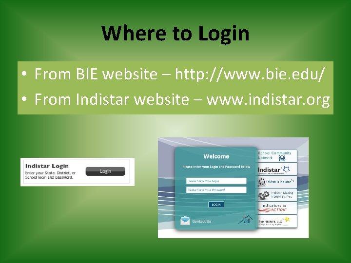 Where to Login • From BIE website – http: //www. bie. edu/ • From