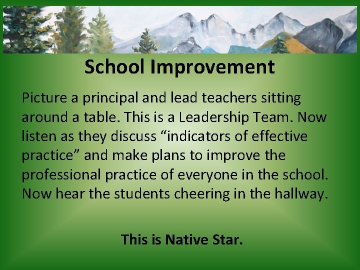 School Improvement Picture a principal and lead teachers sitting around a table. This is