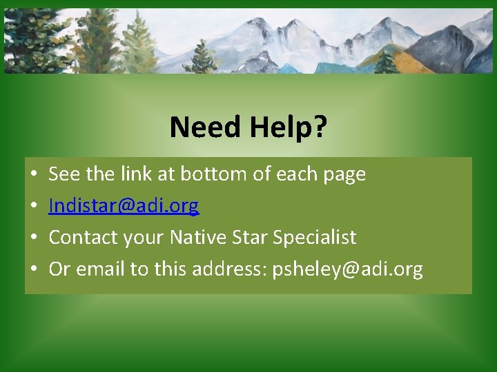 Need Help? • • See the link at bottom of each page Indistar@adi. org