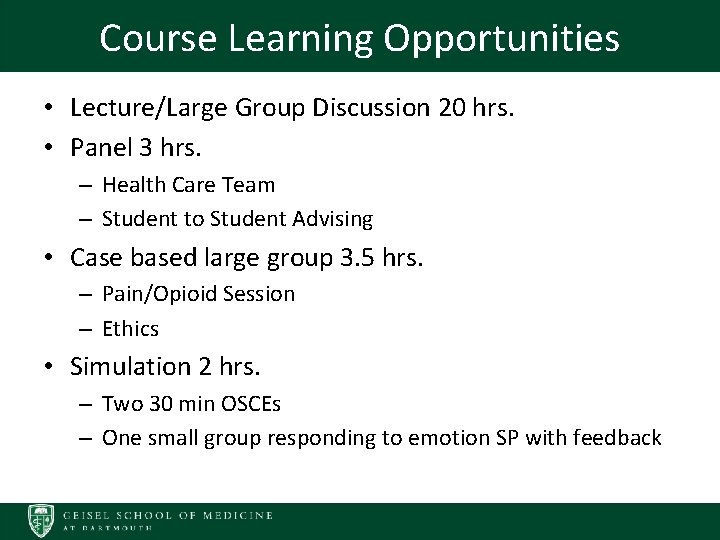 Course Learning Opportunities • Lecture/Large Group Discussion 20 hrs. • Panel 3 hrs. –