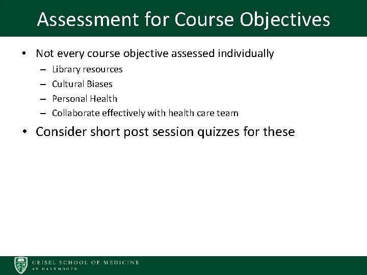 Assessment for Course Objectives • Not every course objective assessed individually – – Library