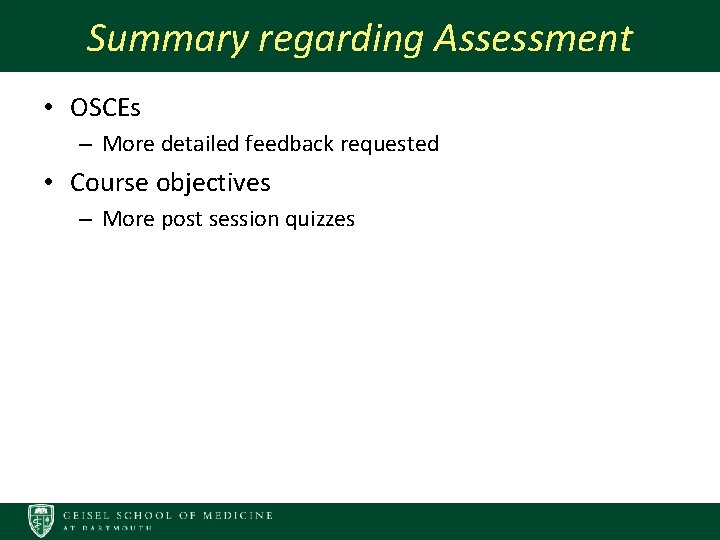 Summary regarding Assessment • OSCEs – More detailed feedback requested • Course objectives –