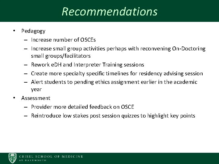 Recommendations • Pedagogy – Increase number of OSCEs – Increase small group activities perhaps
