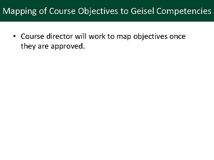 Mapping of Course Objectives to Geisel Competencies • Course director will work to map