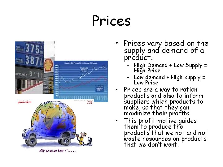 Prices • Prices vary based on the supply and demand of a product. –
