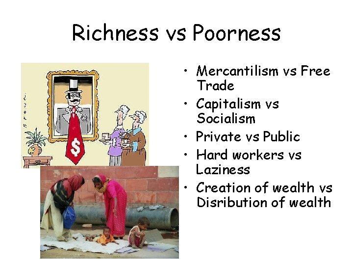 Richness vs Poorness • Mercantilism vs Free Trade • Capitalism vs Socialism • Private