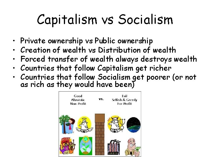 Capitalism vs Socialism • • • Private ownership vs Public ownership Creation of wealth