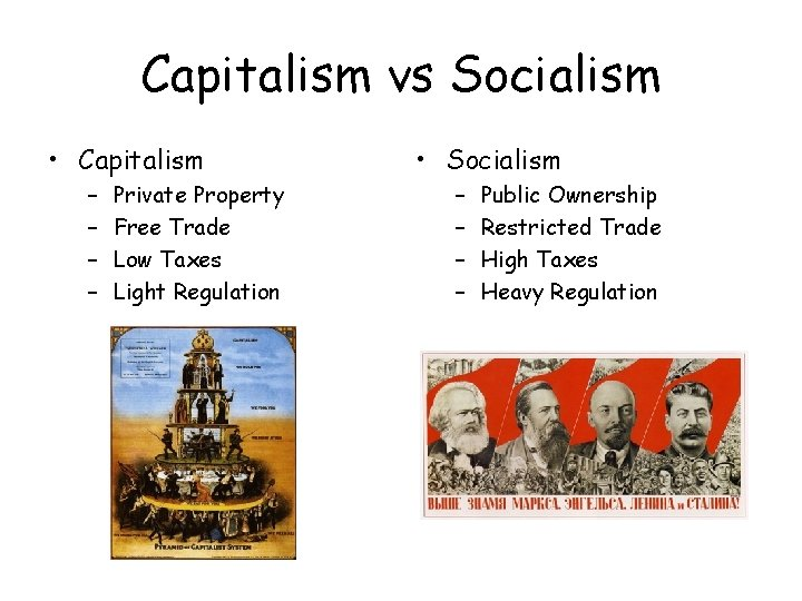 Capitalism vs Socialism • Capitalism – – Private Property Free Trade Low Taxes Light