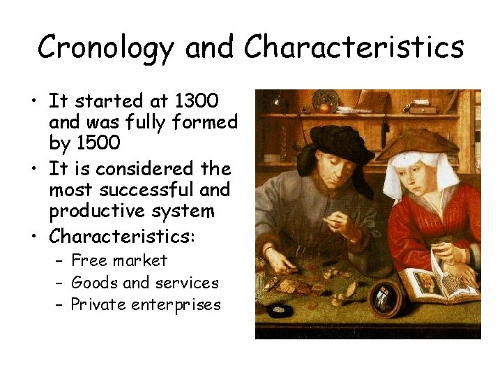 Cronology and Characteristics • It started at 1300 and was fully formed by 1500