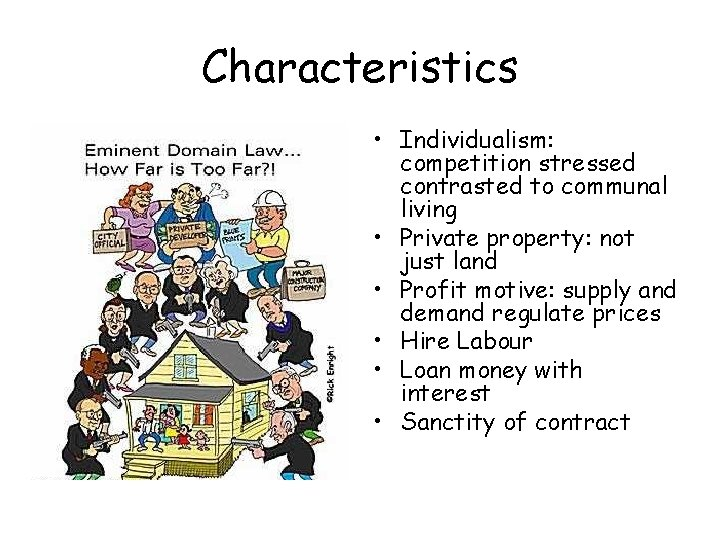 Characteristics • Individualism: competition stressed contrasted to communal living • Private property: not just