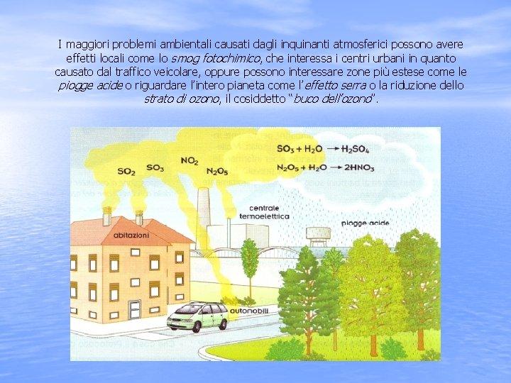 I maggiori problemi ambientali causati dagli inquinanti atmosferici possono avere effetti locali come lo