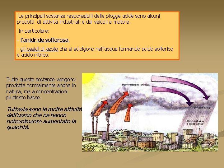 Le principali sostanze responsabili delle piogge acide sono alcuni prodotti di attività industriali e