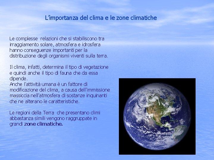 L'importanza del clima e le zone climatiche Le complesse relazioni che si stabiliscono tra