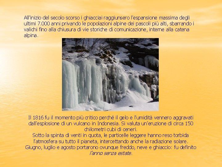 All'inizio del secolo scorso i ghiacciai raggiunsero l'espansione massima degli ultimi 7. 000 anni
