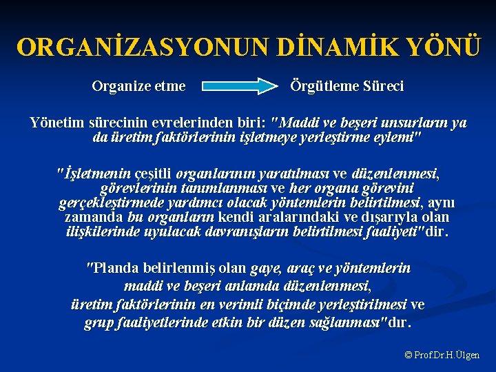 """ORGANİZASYONUN DİNAMİK YÖNÜ Organize etme Örgütleme Süreci Yönetim sürecinin evrelerinden biri: """"Maddi ve beşeri"""